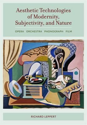 Aesthetic Technologies of Modernity, Subjectivity, and Nature: Opera, Orchestra, Phonograph, Film