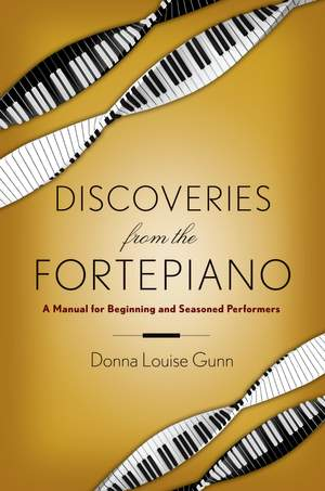 Discoveries from the Fortepiano: A Manual for Beginners and Seasoned Performers
