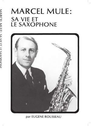 Eugene Rousseau: Marcel Mule Sa Vie et Le Saxophone