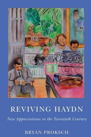 Reviving Haydn - New Appreciations in the Twentieth Century