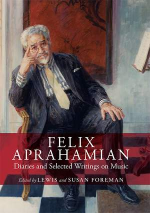 Felix Aprahamian - Diaries and Selected Writings on Music