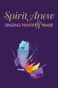 Spirit Anew: Pew Edition: Singing Prayer & Praise