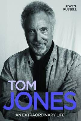 Tom Jones: An Extraordinary Life