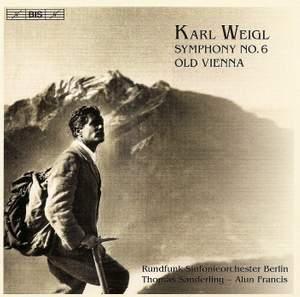 Karl Weigl: Symphony No. 6 & Old Vienna