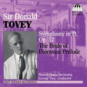 Sir Donald Tovey: Symphony in D & The Bride of Dionysus