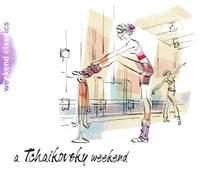 Weekend Classics - A Tchaikovsky Weekend