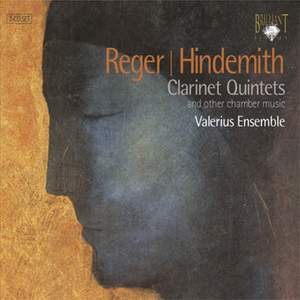 Hindemith & Reger - Clarinet Quintets and other Chamber Works