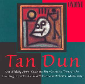 Tan Dun: Out of Peking Opera for Solo Violin and Orchestra, etc.