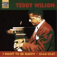 Teddy Wilson - I Want to Be Happy (1944-1947)