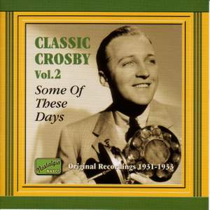 Classic Crosby Volume 2 - Some of These Days (1931-1933)