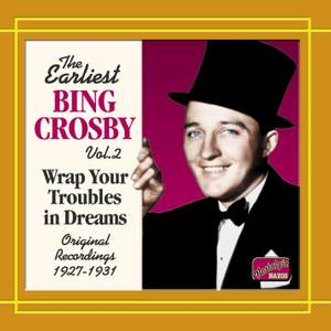 The Earliest Bing Crosby, Volume 2 - Wrap Your Troubles in Dreams