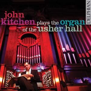 John Kitchen plays the Organ of the Usher Hall Volume 1