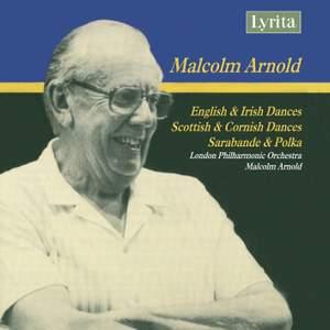 Arnold: English & Irish Dances, Scottish & Chamber Dances and Sarabande & Polka