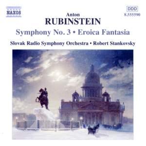 Rubinstein: Symphony No. 3 & Eroica Fantasia
