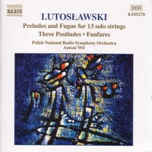 Lutosławski: Preludes and a Fugue, Three Postludes & Fanfares