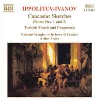 Ippolitov-Ivanov: Caucasian Sketches, Turkish March & Fragments