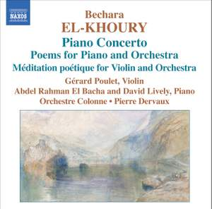 Bechara El-Khoury: Piano Concerto, Poems for Piano & Orchestra and other works
