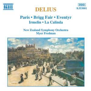 Delius: Paris, Brigg Fair, Eventyr, Irmelin & La Calinda