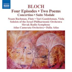 Bloch: Four Episodes, Two Poems, Concertino & Suite Modale