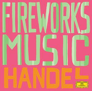 Handel: Music for the Royal Fireworks, HWV351, etc.