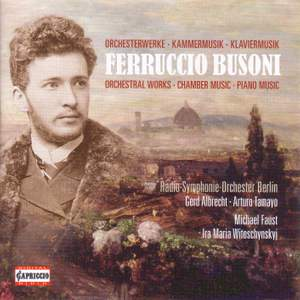 Busoni: Orchestral Works, Chamber Music & Piano Music
