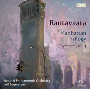 Rautavaara: Manhattan Trilogy & Symphony No. 3