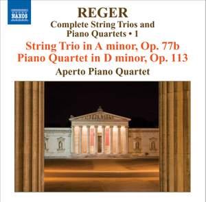 Reger - Complete String Trios and Piano Quartets Volume 1
