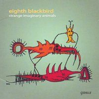 Eighth Blackbird - Strange imaginary animals