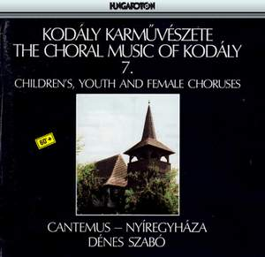 The Choral Music Of Kodaly, Vol. 7