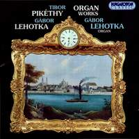 Tibor Pikéthy & Gábor Lehotka: Organ Works