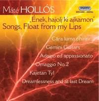 Máté Hollós: Songs, Float from my Lips