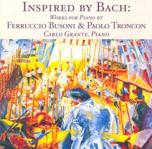 Busoni & Troncon: Works inspired by Bach Product Image