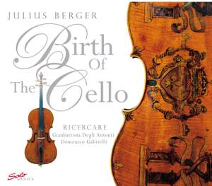 Antonii, G.D./D Gabrielli/Julius Berger: The Birth of The Cello