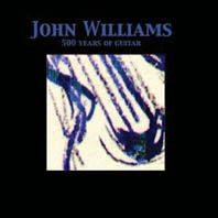 John Williams: 500 Years of Guitar