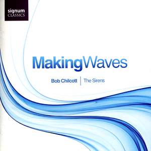 Bob Chilcott - Making Waves