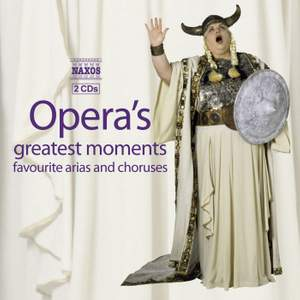 Opera's Greatest Moments - Favourite Arias and Choruses