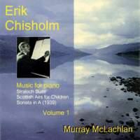 Piano Music of Erik Chisholm - Volume 1