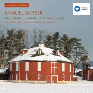 Barber - String Quartet, Serenade, Dover Beach & Songs