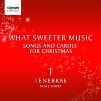 What Sweeter Music: Carols and Songs for Christmas