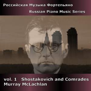 Russian Piano Music Series Volume 1 - Shostakovich and Comrades