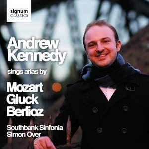 Andrew Kennedy sings Arias By Gluck, Mozart & Berlioz