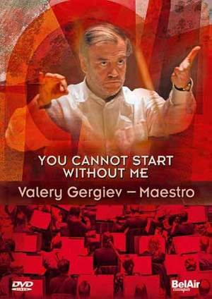 You Cannot Start Without Me: Valery Gergiev - Maestro