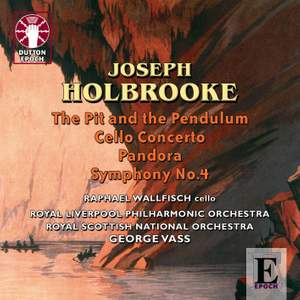 Holbrooke: Symphony No. 4 & Cello Concerto
