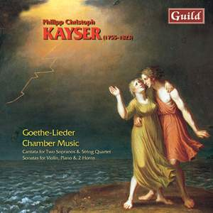 Philipp Christoph Kayser: Goethe-Lieder & Chamber Music