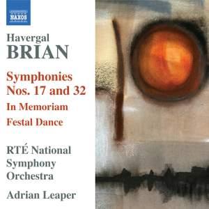 Havergal Brian: Symphonies Nos. 17 & 32