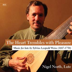 The Heart Trembles with Pleasure: Music for Lute by S L Weiss, Vol. 1
