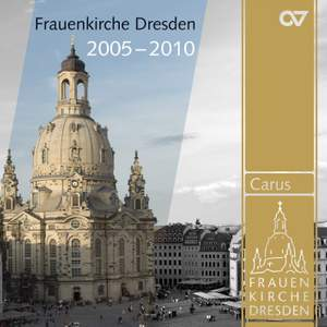 Music from the Frauenkirche Dresden, 2005-2010