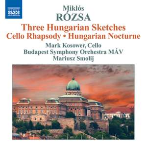 Miklós Rózsa: Three Hungarian Sketches & Cello Rhapsody