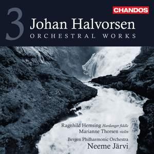 Johan Halvorsen: Orchestral Works Volume 3
