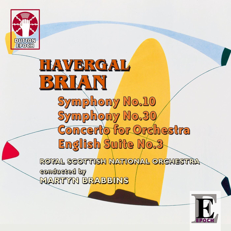 Havergal Brian: Symphonies Nos. 10 & 30